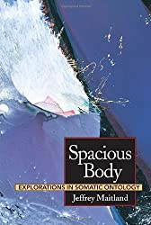 Spacious Body: Explorations in Somatic Ontology by Jeffrey Maitland (1994-10-25)