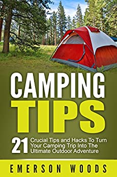 Descargar Epub Camping: Camping Tips: 21 Crucial Tips and Hacks to Turn Your Camping Trip Into the Ultimate Outdoor Adventure (Camping, Ultimate Camping Guide for Tips, Hacks, Checklists and More!)