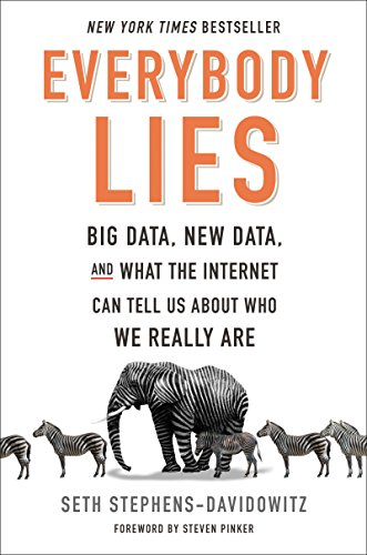 Everybody Lies: Big Data, New Data, and What the Internet Reveals About Who We Really Are por Seth Stephens-Davidowitz