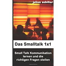 Das Smalltalk 1x1 - Small Talk Kommunikation lernen und die richtigen Fragen stellen