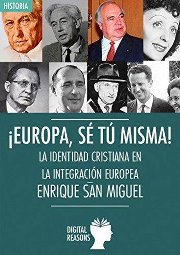 Europa, sé tú misma: La identidad cristiana en la integración europea (Argumentos para el s. XXI nº 19)