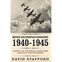 Britain and European Resistance 1940-1945: A Survey of the Special Operations Executive, with Documents by David Stafford (2013-03-20)