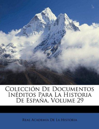 Colección De Documentos Inéditos Para La Historia De España, Volume 29