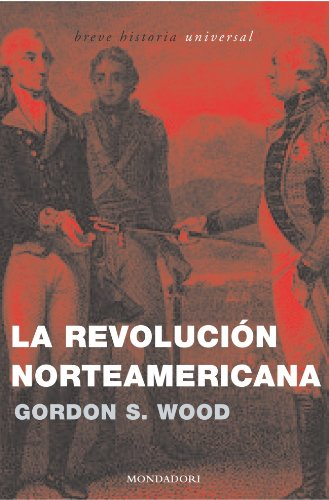 La revolución norteamericana (BREVE HISTORIA UNIVERSAL) por Gordon S. Wood