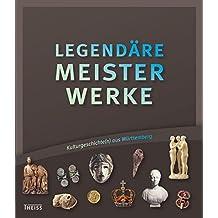 Legendäre Meisterwerke: Kulturgeschichte(n) aus Württemberg