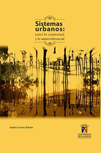 Sistemas urbanos: entre lo contextual y lo autorreferencial por Andrés Cuesta Beleño