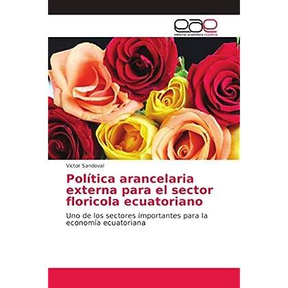 Política arancelaria externa para el sector floricola ecuatoriano: Uno de los sectores importantes para la economía ecuatoriana