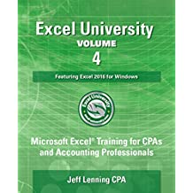 Excel University Volume 4 - Featuring Excel 2016 for Windows: Microsoft Excel Training for CPAs and Accounting Professionals
