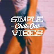 Simple Chill Out Vibes – Chill Out 2017, Future Hits, Electronic Music, Relax & Chill
