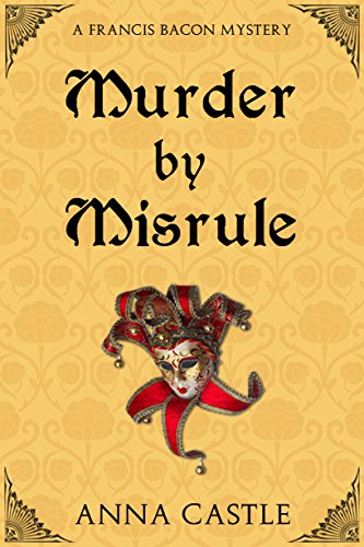 Murder by Misrule (The Francis Bacon Mystery Series Book 1) (English Edition) por Anna Castle