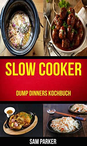 Slow cooker: Dump Dinners Kochbuch Schmortopf Slow Cooker