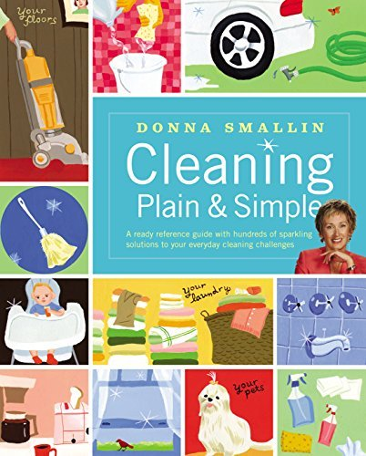 Cleaning Plain & Simple: A ready reference guide with hundreds of sparkling solutions to your everyday cleaning challenges by Donna Smallin (2005-12-01)