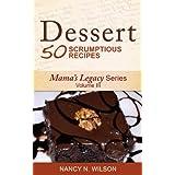 Dessert - 50 Scrumptious Recipes (Mama's Legacy Series Book 3) (English Edition)