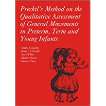 Prechtl's Method on the Qualitative Assessment of General Movements in Preterm, Term and Young Infants [With CDROM] (Clinics in Developmental Medicine)