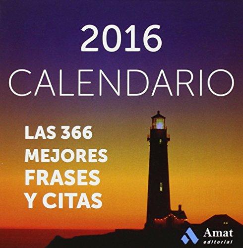 Calendario 2016. Las 366 Mejores Frases Y Citas (Agendas Y Calendarios 2016) por Amat Editorial