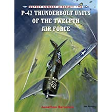 P-47 Thunderbolt Units of the Twelfth Air Force (Combat Aircraft) by Jonathan Bernstein (2012-02-21)