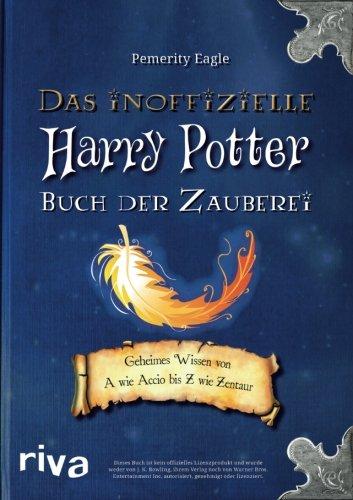 Das inoffizielle Harry-Potter-Buch der Zauberei: Geheimes Wissen Von A Wie Accio Bis Z Wie Zentaur das Buch von Pemerity Eagle - Preise vergleichen & online bestellen