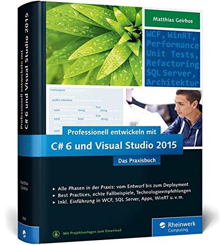 Professionell entwickeln mit C# 6 und Visual Studio 2015: Das Praxisbuch. Alle Phasen in der Praxis: vom Entwurf bis zum Deployment