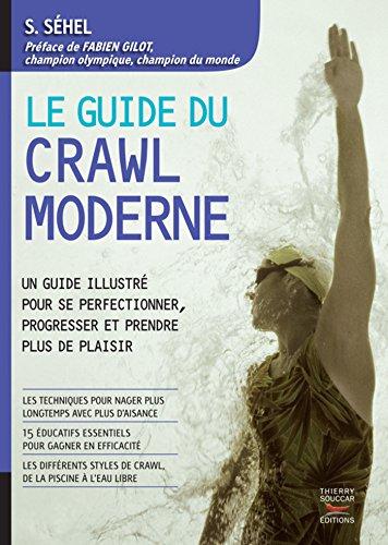 Guide du crawl moderne: Un guide illustré pour se perfectionner, progresser et prendre plus de plaisir