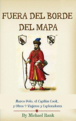 Fuera del Borde del Mapa:  Marco Polo, el Capitán Cook, y Otros 9 Viajeros y Exploradores por Michael Rank