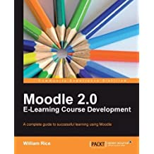 Moodle 2.0 E-Learning Course Development by William Rice (2011-08-25)