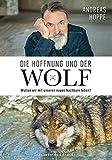 Die Hoffnung und der Wolf: Wollen wir mit unseren neuen Nachbarn leben?
