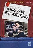 Io, mio papà e il wrestling