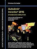 Autodesk Inventor 2016 - Dynamische Simulation: Viele praktische Übungen am Konstruktionsobjekt Radlader