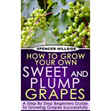 How To Grow Your Own Sweet and Plump Grapes (English Edition)