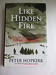 Like Hidden Fire: The Plot to Bring down the British Empire by Peter Hopkirk (1994-06-27)