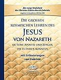 Die großen kosmischen Lehren des Jesus von Nazareth an Seine Apostel und Jünger, die es fassen konnten - mit Erläuterungen von Gabriele - Gabriele
