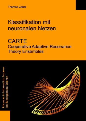 Klassifikation mit Neuronalen Netzen. CARTE Cooperative Adaptive  Resonance Theory Ensembles (Advances in Information Systems and Management Science, Band 16)