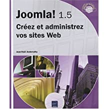 Joomla! 1.5 - Créez et administrez vos sites Web