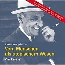 Vom Menschen als utopischem Wesen: Mit einer Einführung von Eberhard Straub (ungekürzte Lesung auf 1 MP3-CD)