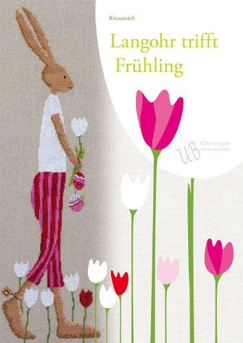 UB-Design - Kreuzstichbuch - Langohr trifft Frühling - Stickvorlagen Buch (ohne Material) (Kreuzstich Leaflet)