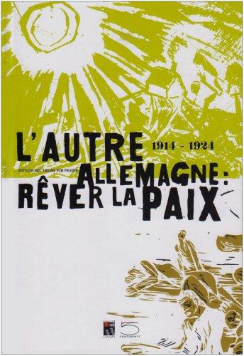 L'autre Allemagne : rêver la paix (1914-1924)