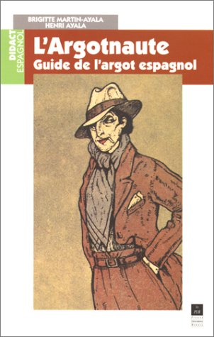 L'ARGOTNAUTE. Guide de l'argot espagnol par Henri Ayala, Brigitte Martin-Ayala