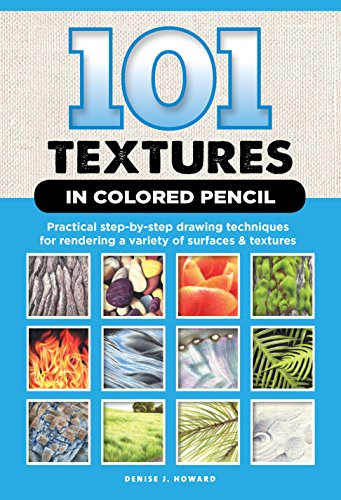 101 Textures in Colored Pencil: Practical step-by-step drawing techniques for rendering a variety of surfaces & textures por Denise J. Howard