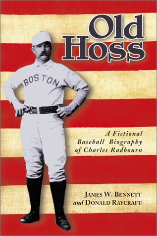 Old Hoss: A Fictional Baseball Biography of Charles Radbourn -