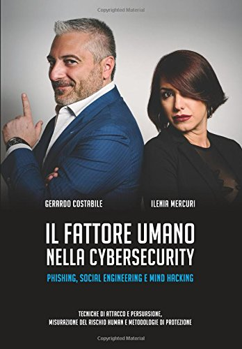 Il fattore umano nella cybersecurity: Phishing, Social Engineering e Mind Hacking