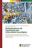 Multiplicadores de importação por intensidade tecnológica: Uma análise insumo-produto do setor automobilístico brasileiro para os anos de 2000 e 2009