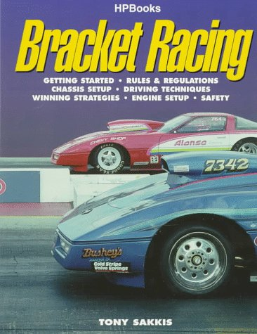Bracket Racing: Getting Started, Rules & Regulations, Chassis Setup, Driving Techniques, Winning Strategies, Engine Setup, Safety por Tony Sakkis