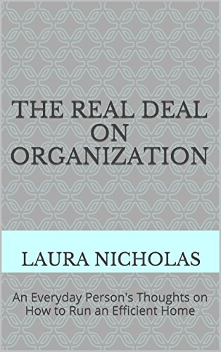 the-real-deal-on-organization-an-everyday-persons-thoughts-on-how-to-run-an-efficient-home