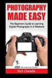 Photography Made Easy: The Beginners Guide to Learning Digital Photography in a Weekend (Weekend Mastery)