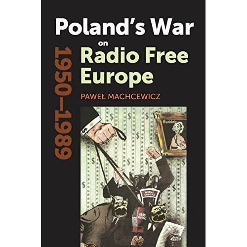 Poland's War on Radio Free Europe, 1950-1989 (Cold War International History Project) by Pawel Machcewicz (2015-01-28)