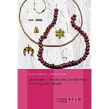 Sarmatians: History and Archaeology of a Forgotten People (Römisch Germanisches Zentralmuseum / Monographien des Römisch-Germanischen Zentralmuseums)