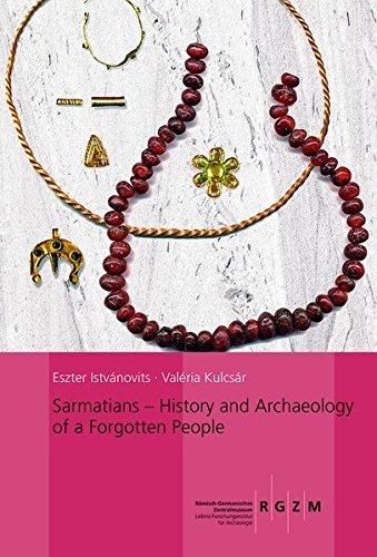 Sarmatians: History and Archaeology of a Forgotten People (Römisch Germanisches Zentralmuseum / Monographien des Römisch-Germanischen Zentralmuseums, Band 123)