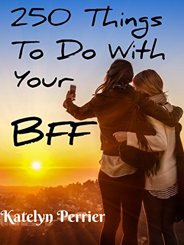 250-fun-things-to-do-with-your-bff-best-friend-forever