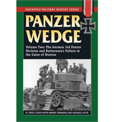 Panzer Wedge: German 3rd Panzer Division and Barbarossa's Failure at the Gates of Moscow v. 2 (Stackpole Military History) (Paperback) - Common