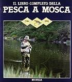 Il libro completo della pesca a mosca